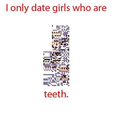 PokePun meme - I only date girls who are Missingno teeth.