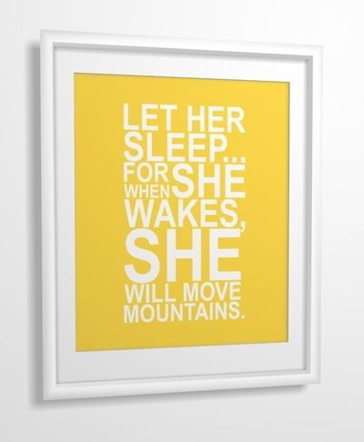 Nursery quote print Let Her Sleep... For When She Wakes, She Will Move Mountains. 8x10. $11.00, via Etsy.