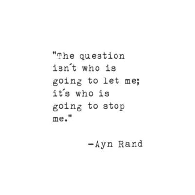 """The question isn't who is going to let me; it's who is going to stop me"" - Ayn Rand #quote"