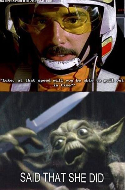 Yoda~ that's what she said