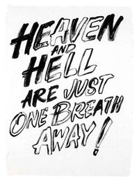 Heaven and hell are just one breath away - Andy Warhol