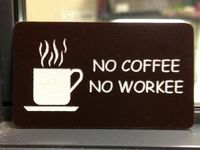 No Coffee, No Workee