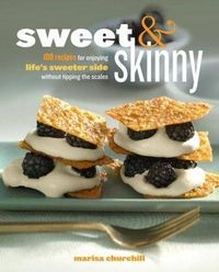 Sweet & Skinny: 100 Recipes for Enjoying Life's Sweeter Side without the calories - i need this!