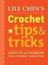 Lily Chin's Crochet Tips & Tricks RANDOM HOUSE-Potter Craft Books: Lily Chin's Crochet Tips & Tricks. For all the crocheters who can't make it to Lily Chin's popular Tips & Tricks classes Lily shares more than seventy-five of h...